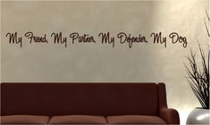 My friend, my partner, my defender, my dog....Dog Wall Quotes Wall Lettering Decals Words
