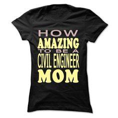 How amazing to be a Civil Engineer Mom T Shirt, Hoodie, Sweatshirt