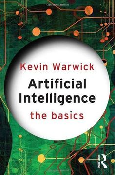 Artificial Intelligence: The Basics by Kevin Warwick. Save 9 Off!. $20.96. Series - The Basics. Publication: October 15, 2011. Publisher: Routledge; 1 edition (October 15, 2011)