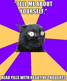 """ANXIETY CAT - """"Tell me about yourself."""" head fills with negative thoughts 