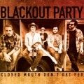 Blackout Party – Closed Mouth Don't Get Fed – Album Review  San Diego band Blackout Party's new album Closed Mouth Don't Get Fed is a rough and tumble rock and roll record. When it swerves from its main alt country/Americana vibe, which it does occasionally, it toe dips into a sailor's sea shanty, some bar room rag, and even a song that features a trumpet solo. It's a dangerous tightrope to walk, and at times it comes precariously close to throwing the record off course.