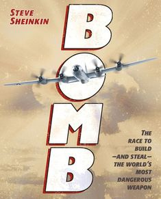 """Sheinkin, S. (2012). Bomb: The race to build – and steal – the world's most dangerous weapon. New York: Roaring Brook Press. •This chapter book relates the building of the atomic bomb as well as the impact it had on Japanese citizens and the """"Father of the Atomic Bomb"""" himself, J. Robert Oppenheimer."""