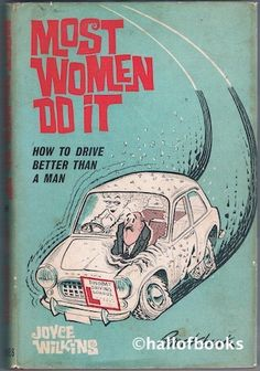 Most Women Do It: How To Drive Better Than A Man by Joyce Wilkins