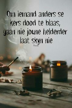 Motivational Words, Inspirational Quotes, Big Wedding Dresses, Candle Jars, Candles, Afrikaanse Quotes, True Words, Text Messages, Friendship Quotes