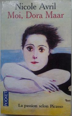 Moi, Dora Maar.   La passion selon Picasso.  Nicole AVRIL   Editions Pocket, février 2003.  247 pages.   Thèmes abordés : amour passionnel, roman biographique, Histoire, Arts, Picasso.
