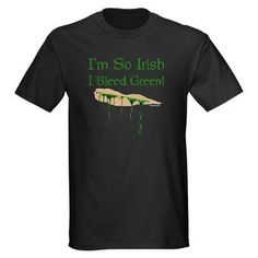 So, you think you're Irish, huh? Well, I'm so Irish I bleed green! Makes a great shirt to wear on Saint Patrick's Day or anytime you want to show your Irish pride.  #CPirishluck