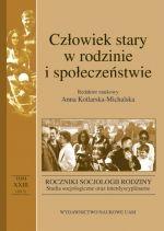 Człowiek stary w rodzinie i społeczeństwie / red. nauk. Anna Kotlarska-Michalska