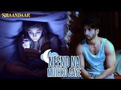 'Neend Na Mujhko Aaye' song from 'Shaandaar' released | Bollypedia