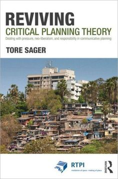 Reviving Critical Planning Theory: Dealing with Pressure, Neo-liberalism, and Responsibility in Comm