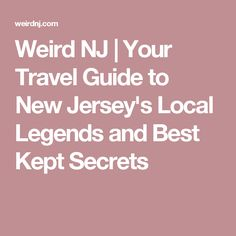 Weird NJ | Your Travel Guide to New Jersey's Local Legends and Best Kept Secrets