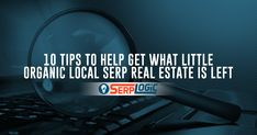 10 Tips to Help Get What Little Organic Local SERP Real Estate is Left!