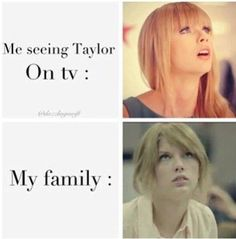 """actually my family loves her just as much. My little brother was singing """"I knew you were trouble"""" the other day perfectly... And he's three."""