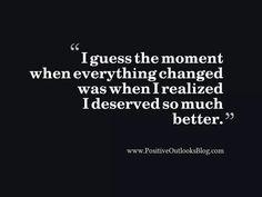 I finally realized I deserved so much better.