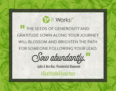 """The seeds of generosity and gratitude sown along your journey will blossom and brighten the path for someone following your lead. Sow abundantly."" - Lydia & Ben Diaz, Presidential Diamonds  #GratitudeAdventure #MotivationMonday"