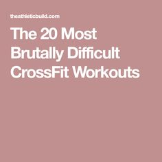 The 20 Most Brutally Difficult CrossFit Workouts