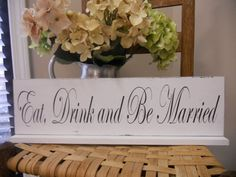 Eat Drink and Be Married...Wedding Sign... by 2chicsthatbelieve, $34.95