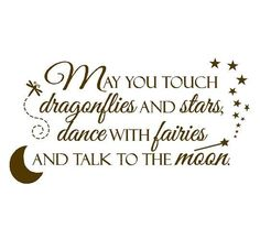 May you touch dragonflies and stars, dance with fairies and talk to the moon.
