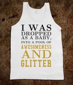 Awesomeness and Glitter tank top tshirt t shirt tee true story, can't help it .I was dropped.we think. Kelsey Rose, Just In Case, Just For You, Fru Fru, Funny Tees, Funny Hoodies, Shirts With Sayings, Swagg, In This World