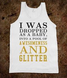 Awesomeness and Glitter tank top tshirt  t shirt tee  true story, can't help it @Meredith Dlatt Dlatt Hall Brown @Krystole Parker Glover Parker Glover Parker Glover