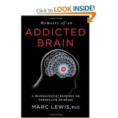 Memoirs of an Addicted Brain: A Neuroscientist Examines his Former Life on Drugs [Hardcover]  Marc Lewis (Author)