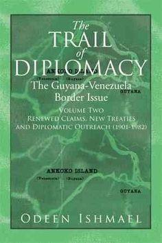 The Trail of Diplomacy: The Guyana-venezuela Border Issue