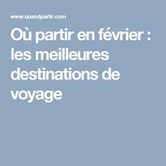 Où partir en février : les meilleures destinations de voyage Destination Voyage, Destinations, Info, Travel, Travel Destinations