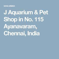 J Aquarium & Pet Shop in No. 115 Ayanavaram, Chennai, India