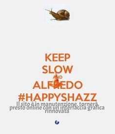 KEEP SLOW AND ALFREDO #HAPPYSHAZZ
