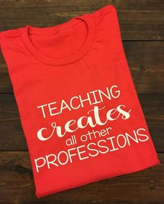 ~~Teaching Creates All Other Professions~~This design is done on a soft style regular unisex fit t-shirt. You can choose your shirt color from the drop down menu. The design will be done in white. **Coral is shown in the example picture** Teaching Shirts, Teaching Outfits, Teacher Wear, Teacher Style, Teacher Appreciation Gifts, Teacher Gifts, School Shirts, Work Shirts, Teacher Quotes