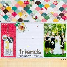 3 True Friends layout by Kay Roger  - love how this almost looks like a pocket page with the way the paper is cut.