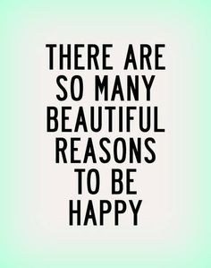 There are so many beautiful reasons to be happy!!