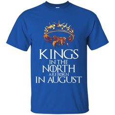 Game Of Thrones T-shirts Kings In The North Are Born In August Hoodies Sweatshirts