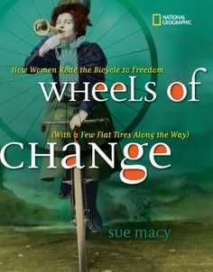 Wheels of Change: How Women Rode the Bicycle to Freedom (With a Few Flat Tires Along the Way) - anul 2012 Categoria Cărți intermediare - Non-ficțiune Autor și ilustrator: Sue Macy National Bike Month, Best History Books, Best Biographies, Womens Liberation, Trade Books, Flat Tire, Books For Teens, Reading Levels, Before Us