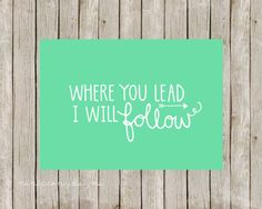 Where You Lead I Will Follow. Turquoise. 5x7 by MintPeonyDesigns, $4.00