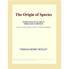 The Origin of Species (Webster's Hungarian Thesaurus Edition). This edition is written in English. However, there is a running Hungarian thesaurus at the bottom of each page for the more difficult English words highlighted in the text. There are many editions of The Origin of Species. This edition would be useful if you would like to enrich your Hungarian-English vocabulary, whether for self-improvement or for preparation in advanced of college examinations. Webster's edition of this classic…