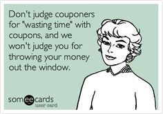 Don't judge couponers for 'wasting time' with coupons, and we won't judge you for throwing your money out the window.  https://www.facebook.com/couponcita