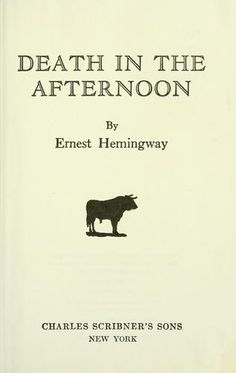 'Death in the Afternoon' (frontis) 1932 by Ernest Hemingway   http://ia600804.us.archive.org/zipview.php?zip=/0/items/olcovers595/olcovers595-L.zip=5951738-L.jpg