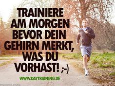 Trainiere am Morgen bevor Dein Gehirn merkt, was Du vorhast. #Daytraining #Fitness #Training #Abnehmen #Diaet #Motivation