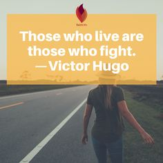 """Those who live are those who fight."" - Victor Hugo // TrihopeMichigan.com"