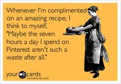 Whenever I'm complimented on an amazing recipe, I think to myself, 'Maybe the seven hours a day I spend on Pinterest aren't such a waste after all.'