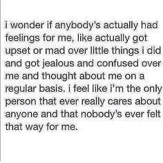 I wonder if anybody's actually had feelings for me