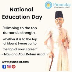 "National Education Day ""Climbing to the top demands strength, whether it is to the top of Mount Everest or to the top of your career.""  - Maulana Abul Kalam Azad"
