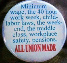 minimum wage, the 40 hour work week, child labor laws, the weekend, the middle… Workers Rights, Workers Union, Labor Union, Workplace Safety, Minimum Wage, Union Made, Tabu, Work Week, Right Wing
