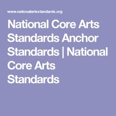 National Core Arts Standards Anchor Standards | National Core Arts Standards