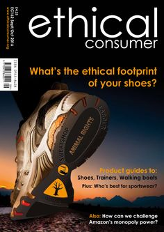 October/September issue. We look at the ethical footprint of your shoes, trainers, walking boots and sportswear.
