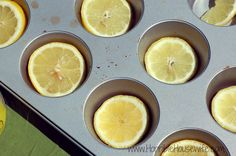 Put slices of lemons in a cupcake tin to make ice cubes for lemonade.
