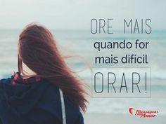 Ore mais quando for mais difícil orar! #orar #mais #dificil #deus
