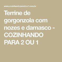 Terrine de gorgonzola com nozes e damasco - COZINHANDO PARA 2 OU 1