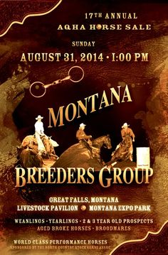 The 17th Annual Montana Breeders Group Fall AQHA Horse Sale   is SUNDAY,  August 31st,  2014