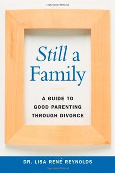 Still a Family: A Guide to Good Parenting Through Divorce